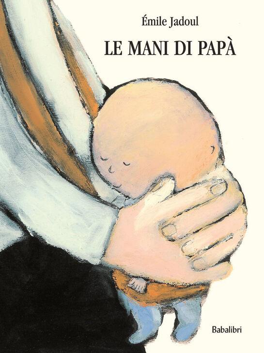 Risultati immagini per Le mani di papà di Émile Jadoul (Babalibri, 2013) € 12