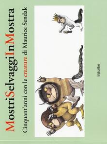 Mostri selvaggi in mostra. Cinquant'anni con le creature di Maurice Sendak - copertina