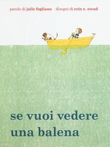 Se vuoi vedere una balena - Julie Fogliano,Erin E. Stead - copertina