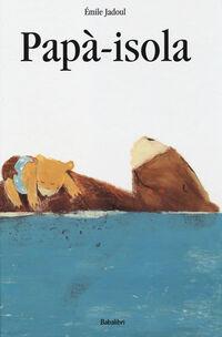 Risultati immagini per Papà-isola di Emile Jadoul (Babalibri, 2014) € 12.50