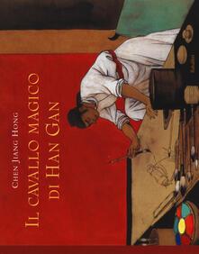 Il cavallo magico di Han Gan. Ediz. illustrata - Jiang Hong Chen - copertina