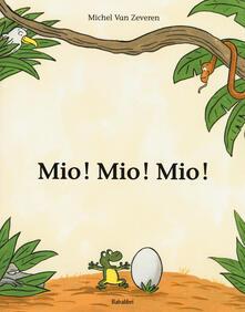 Mio! Mio! Mio! Ediz. illustrata - Michel Van Zeveren - copertina