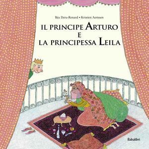 Il principe Arturo e la principessa Leila. Ediz. a colori