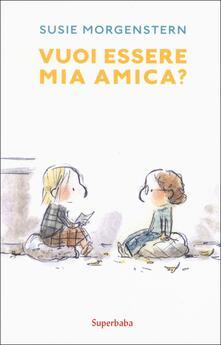 Vuoi essere mia amica? Ediz. a colori - Susie Morgenstern - copertina