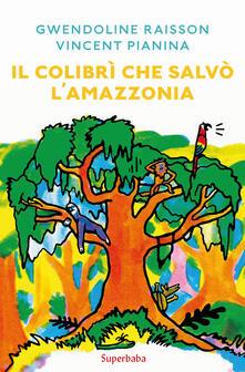 Il colibrì che salvò l'Amazzonia - Gwendoline Raisson,Vincent Pianina - copertina