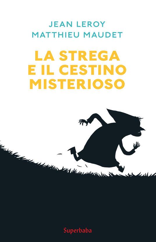 La strega e il cestino misterioso - Jean Leroy,Matthieu Maudet - copertina
