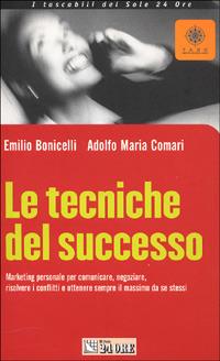 Le Le tecniche del successo. Marketing personale per comunicare, negoziare, risolvere i conflitti e ottenere sempre il massimo da se stessi - Comari Adolfo M. Bonicelli Emilio - wuz.it
