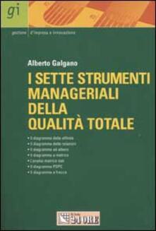 I sette strumenti manageriali della qualità totale. L'approccio qualitativo ai problemi - Alberto Galgano - copertina
