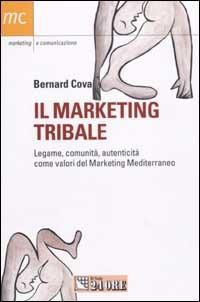Il Il marketing tribale. Legame, comunità, autenticità come valori del Marketing Mediterraneo - Cova Bernard - wuz.it