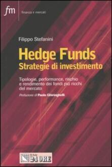 Hedge Funds. Strategie d'investimento. Tipologie, performance, rischio e rendimento dei fondi più ricchi del mercato - Filippo Stefanini - copertina