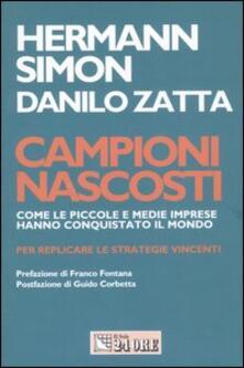 Campioni nascosti. Come le piccole e medie imprese hanno conquistato il mondo - Hermann Simon,Danilo Zatta - copertina