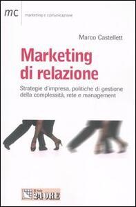 Marketing di relazione. Strategie d'impresa, politiche di gestione della complessità, rete e management