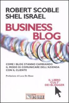 Business blog. Come i blog stanno cambiando il modo di comunicare dell'azienda con il cliente - Robert Scoble,Shel Israel - copertina