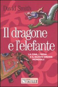 Il dragone e l'elefante. La Cina, l'India e il nuovo ordine mondiale