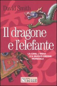 Il dragone e l'elefante. La Cina, l'India e il nuovo ordine mondiale - David Smith - copertina