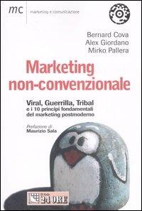 Marketing non-convezionale. Viral, guerrilla, tribal e i 10 principi fondamentali del marketing postmoderno - Cova Bernard Giordano Alex Pallera Mirko - wuz.it