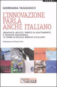 L' L' innovazione parla anche italiano. Creatività, intuito, spirito di adattamento e velocità decisionale. 10 storie di piccole imprese eccellenti - Taggiasco Giordana - wuz.it