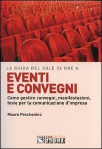 Eventi e convegni. Come gestire convegni, manifestazioni, feste per la comunicazione d'impresa - Mauro Pecchenino - copertina