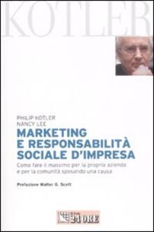 Marketing e responsabilità sociale d'impresa. Come fare il massimo per la propria azienda e per la comunità sposando una causa - Philip Kotler,Nancy Lee - copertina