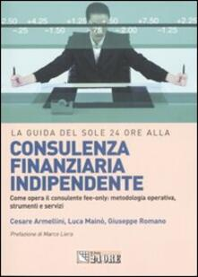 La guida del Sole 24 Ore alla consulenza finanziaria indipendente - Cesare Armellini,Luca Mainò,Giuseppe Romano - copertina