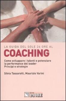 Coaching. Come sviluppare i talenti e potenziare la performance del leader. Principi e strategie - Silvia Tassarotti,Maurizio Varini - copertina