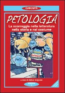 La petologia. La scorreggia nella letteratura, nella storia e nel costume