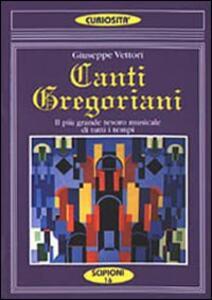 Canti gregoriani. Il più grande tesoro musicale di tutti i tempi. Testi spartiti commenti