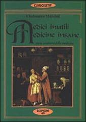 Medici inutili, medicine insane. Storia semiseria della medicina