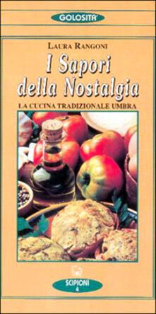 Il sapore della nostalgia. La cucina tradizionale umbra - Laura Rangoni - copertina