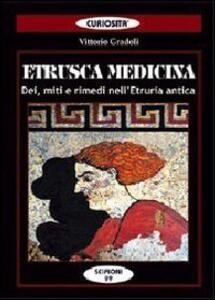 Etrusca medicina. Dei, miti e rimedi nell'Etruria antica