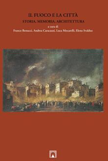 Il fuoco e la città. Storia, memoria, architettura. Ediz. multilingue - copertina