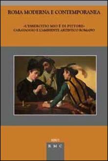«L'essercitio mio è di pittore». Caravaggio e l'ambiente artistico romano - copertina