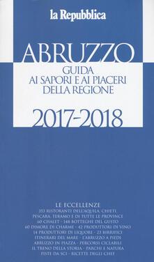Abruzzo. Guida ai sapori e ai piaceri della regione 2017-2018 - copertina