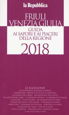Friuli Venezia Giulia. Guida ai sapori e ai piaceri della regione 2018 - copertina