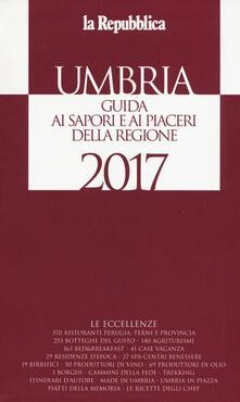 Umbria. Guida ai sapori e ai piaceri della regione 2017 - copertina