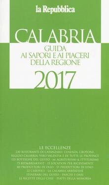 Calabria. Guida ai sapori e ai piaceri della regione 2017 - copertina