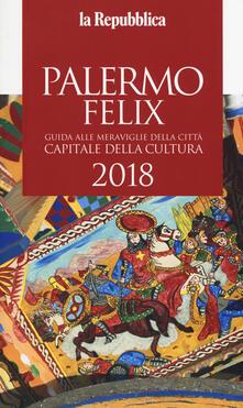 Ilmeglio-delweb.it Palermo felix. Guida alle meraviglie della città capitale della cultura 2018 Image