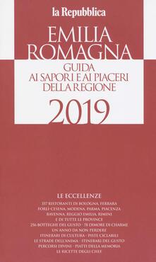 Emilia Romagna. Guida ai sapori e ai piaceri della regione 2019 - copertina
