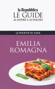 Emilia Romagna. Le ricette di casa. Le guide ai sapori e ai piaceri della regione.pdf