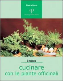 Cucinare con le piante officinali - Bianca Bosso - copertina