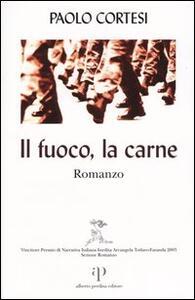 Il fuoco, la carne - Paolo Cortesi - copertina