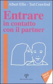 Entrare in contatto con il partner. Sette linee guida per il buon rapporto di coppia e una migliore comunicazione - Albert Ellis,Ted Crawford - copertina