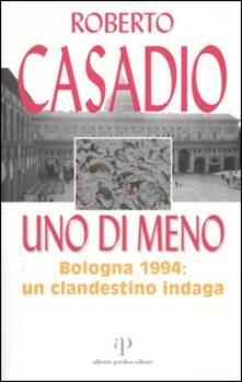 Uno di meno. Bologna 1994: un clandestino indaga - Roberto Casadio - copertina