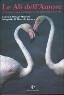 Le ali dell'amore. Vita amorosa e familiare nel mondo degli uccelli - copertina