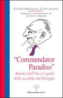 Commendator Paradiso. Renato Dall'Ara e il giallo dello scudetto del Bologna - Gianfranco Civolani - copertina