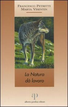 La natura dà lavoro - Francesco Petretti,Marta Visentin - copertina