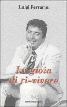 La gioia di ri-vivere - Luigi Ferrarini - copertina