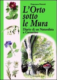 L' orto sotto le mura. Diario di un naturalista a Camerino - Francesco Petretti - copertina