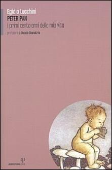 Peter Pan. I primi cento anni della mia vita - Egidio Lucchini - copertina