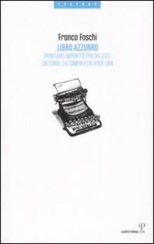 Libro azzurro. Prontuario imperfetto per chi legge, chi scrive, chi compra e chi vende libri - Franco Foschi - copertina